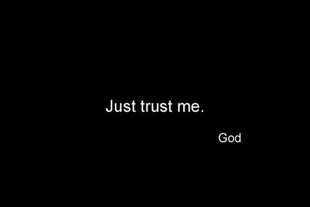 Just Trust me!
